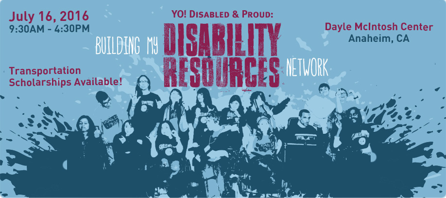 Homepage banner reading YO! Disabled and Proud: Building My Disability Resources Network. July 16, 2016. 9:30 am to 4:30 pm. Dayle McIntosh Center, Anaheim California. Transportation scholarships available.