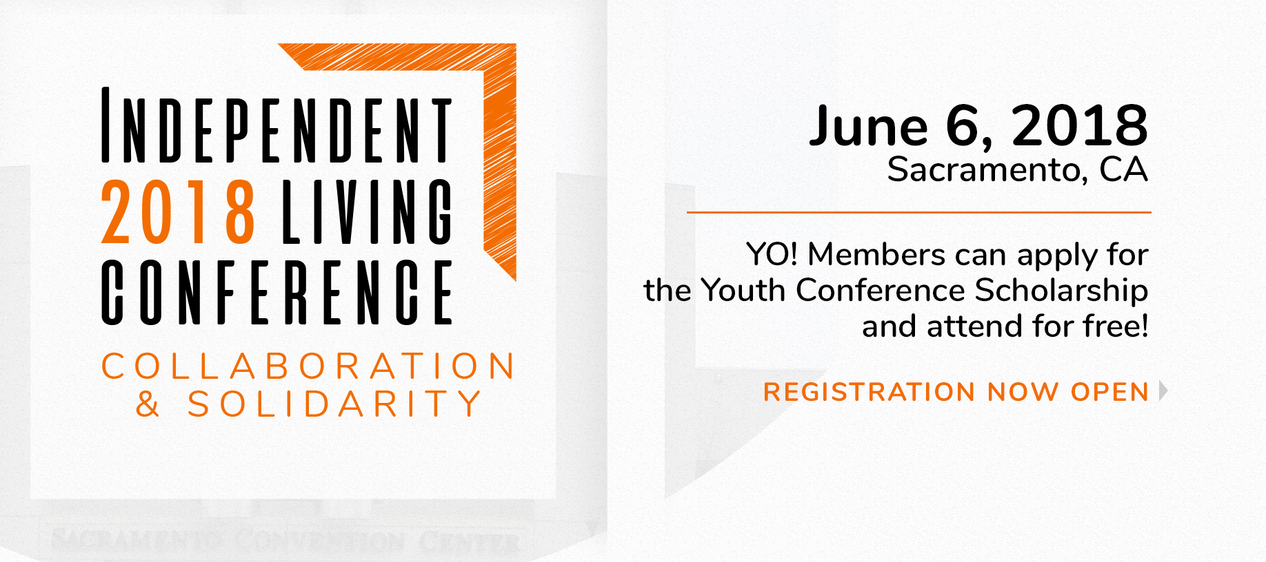 Banner of the 2018 Independent Living Conference: Collaboration & Solidarity. June 6, 2018 in Sacramento, CA. YO! Members can apply for the Youth Conference Scholarship and attend for free! Registration now open.