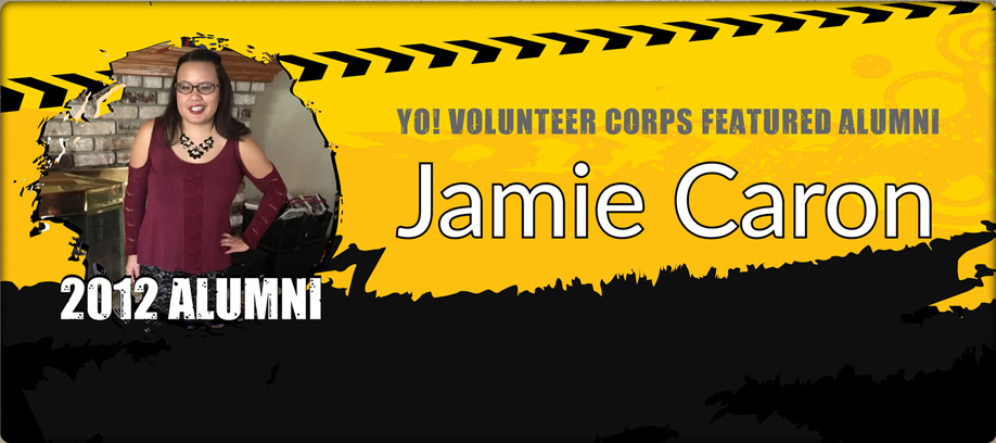 Banner of YO! Featured Alumn reading: YO! Volunteer Corps Featured Alumni Jamie Caron. 2012 Alumni.