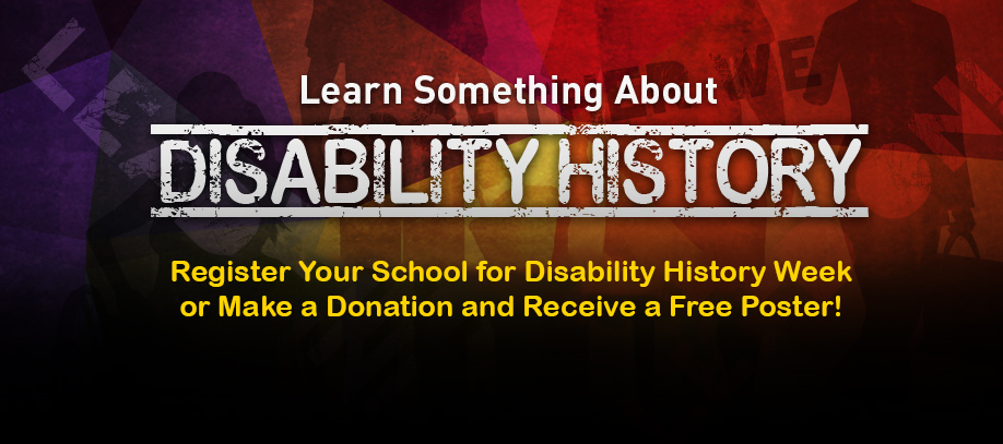 Banner reading Learn Something About Disability History. Register your school for Disability History Week or make a donation and receive a free poster!