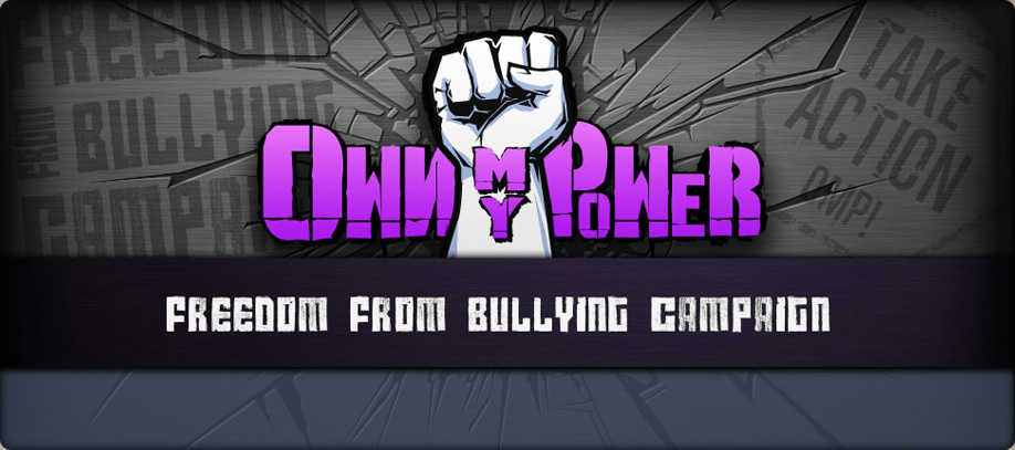 Banner of Own My Power! Click to join and support the Freedom from Bullying Campaign.