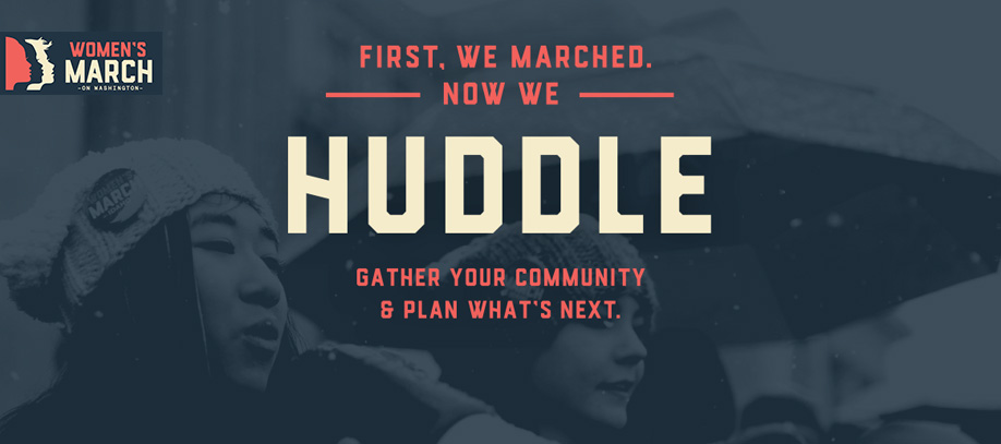 Banner of Women's March. First, we marched. Now we huddle. Gather your community and plan what's next.