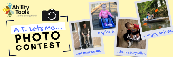 "Image with a light yellow background showcasing people with different disabilities using assistive technology with the wording ""Ability Tools AT Lets Me Photo Contest with four Polaroid images that say,"