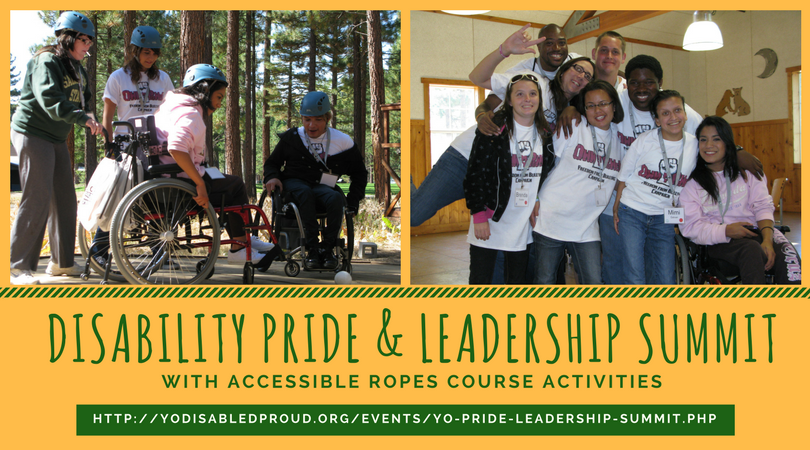 Disability Pride & Leadership Summit Graphic Ad with photo of 4 young adults in hard hats among trees; 2 of them are in wheelchairs. Caption reads: Grizzly Creek, April 27-29. Attention Youth ages 18-28: Disability Pride & Leadership Summit with Accessible Ropes Course Activities. Apply online: www.YODisabledProud.org/events/yo-pride-leadership-summit.php
