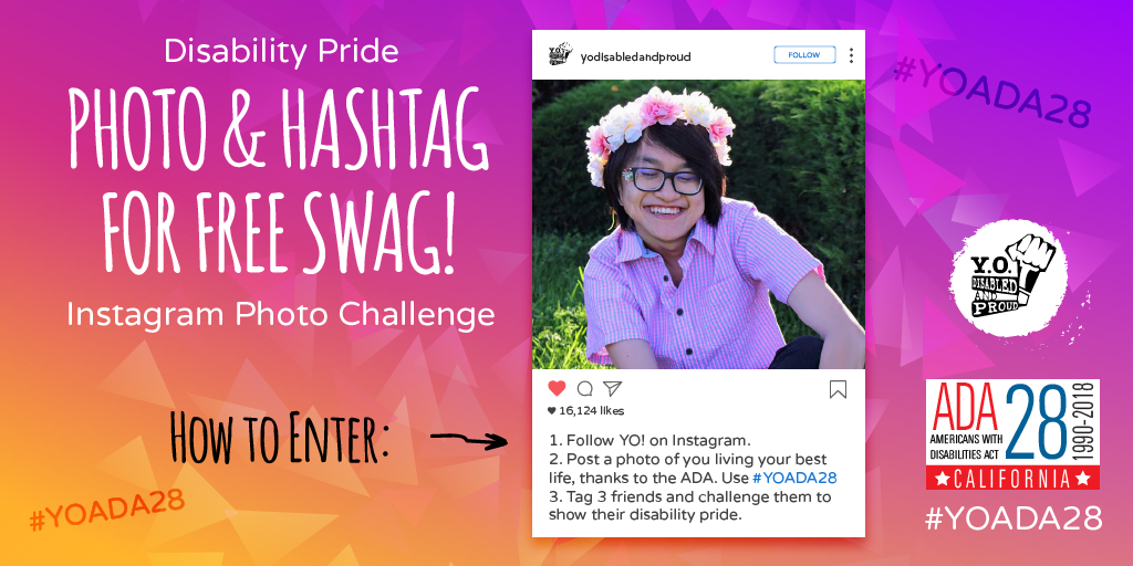 Instagram photo of disabled youth of Asian decent smiling, wearing a crown of flowers, eyeglasses, and a pink checkered shirt. Text reads: Disability Pride Photo & Hashtag for Free Swag! Instagram Photo Challenge. How to Enter: 1. Follow YO! on Instagram. 2. Post a photo of you living your best life, thanks to the ADA. Use #YOADA28. 3. Tag 3 friends and challenge them to show their disability pride. YO logo.